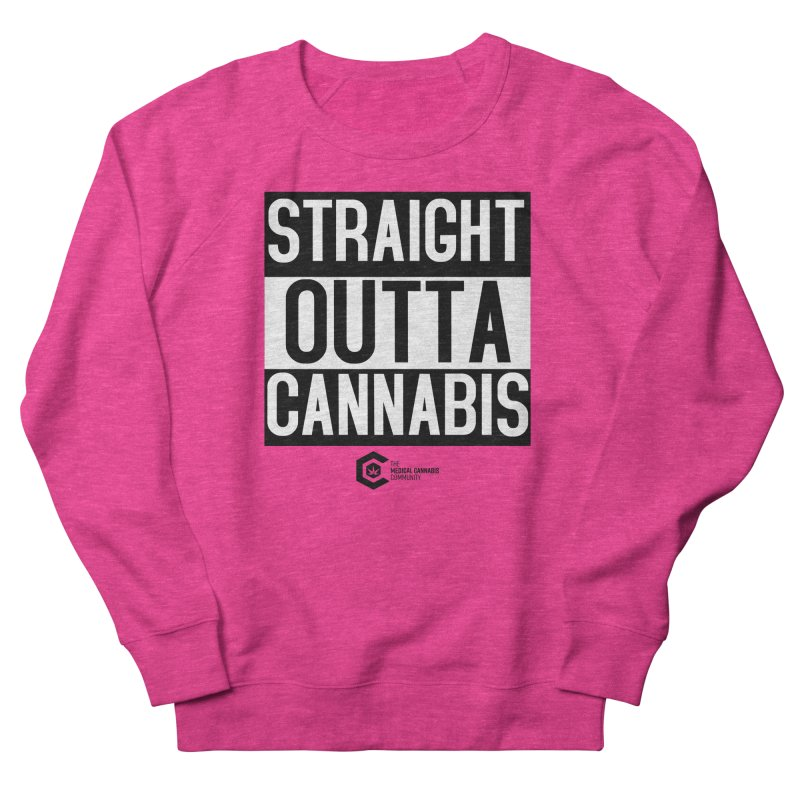 Straight Outta Cannabis Women's French Terry Sweatshirt by The Medical Cannabis Community