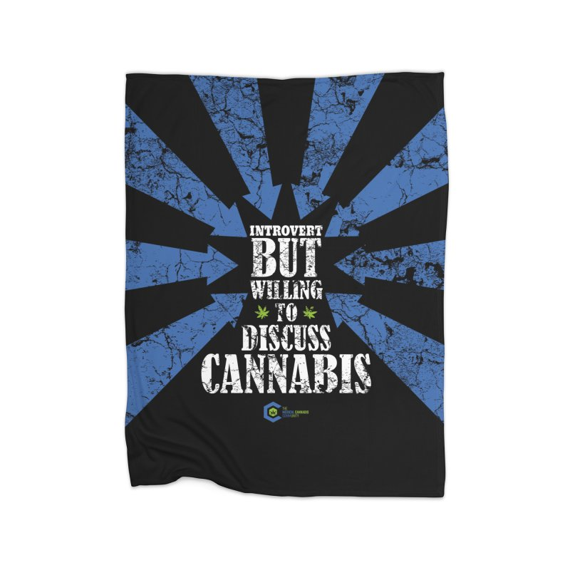 Introvert BUT WILLING to discuss cannabis Home Fleece Blanket Blanket by The Medical Cannabis Community