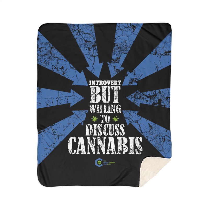 Introvert BUT WILLING to discuss cannabis Home Sherpa Blanket Blanket by The Medical Cannabis Community