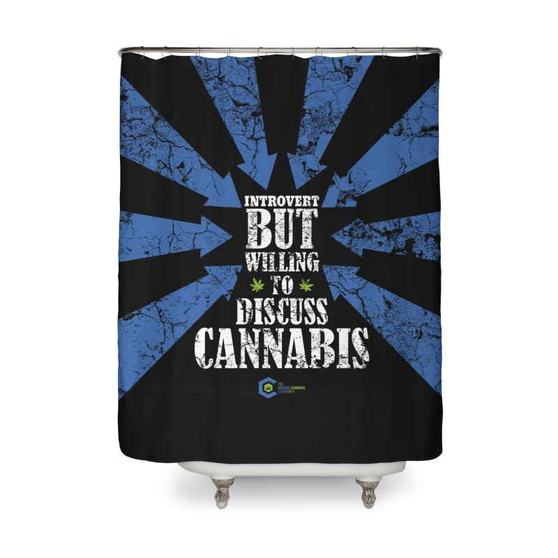 Introvert BUT WILLING to discuss cannabis Home Shower Curtain by The Medical Cannabis Community
