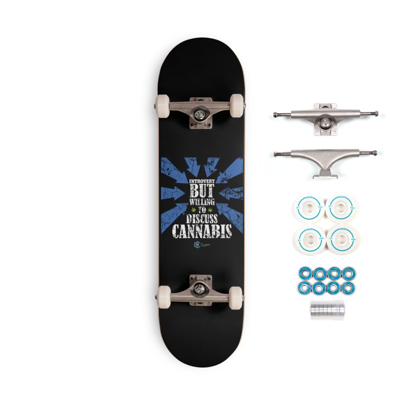 Introvert BUT WILLING to discuss cannabis Accessories Complete - Basic Skateboard by The Medical Cannabis Community