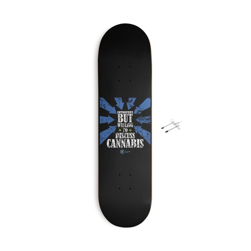 Introvert BUT WILLING to discuss cannabis Accessories With Hanging Hardware Skateboard by The Medical Cannabis Community