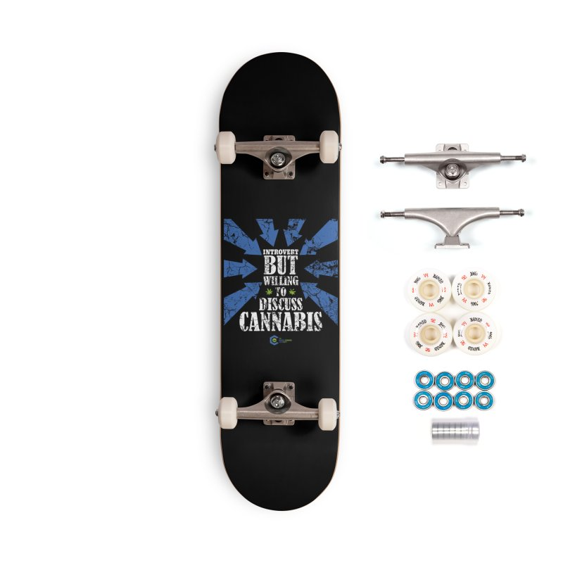 Introvert BUT WILLING to discuss cannabis Accessories Complete - Premium Skateboard by The Medical Cannabis Community