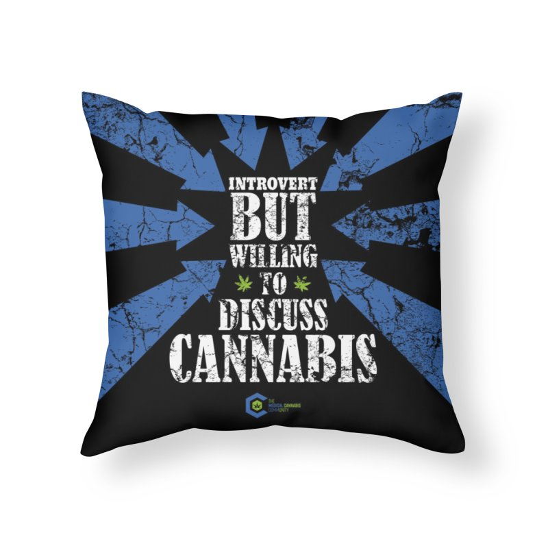 Introvert BUT WILLING to discuss cannabis Home Throw Pillow by The Medical Cannabis Community