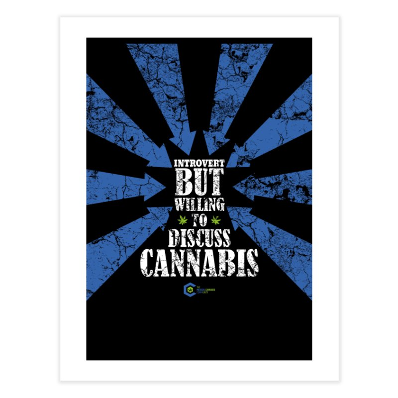 Introvert BUT WILLING to discuss cannabis Home Fine Art Print by The Medical Cannabis Community