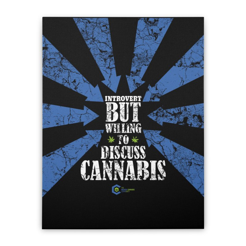 Introvert BUT WILLING to discuss cannabis Home Stretched Canvas by The Medical Cannabis Community