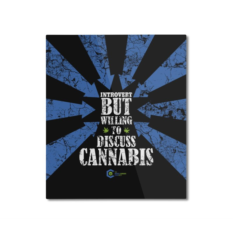 Introvert BUT WILLING to discuss cannabis Home Mounted Aluminum Print by The Medical Cannabis Community