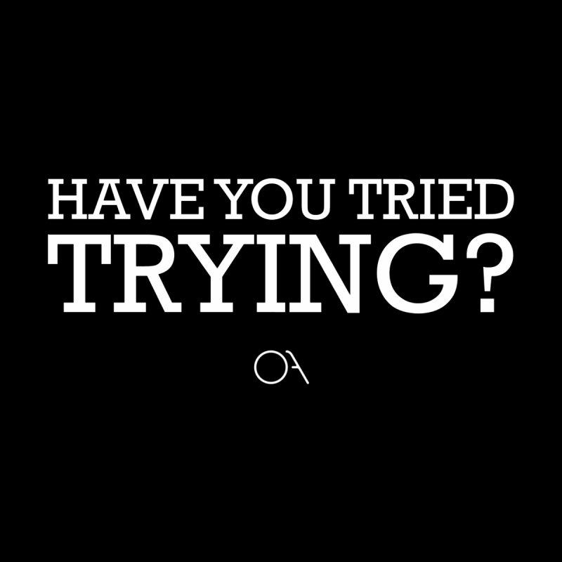 Try Trying... by TheOriginalArticle's Artist Shop