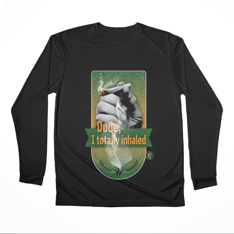 Dude, I totally inhaled Women's Performance Unisex Longsleeve T-Shirt by The SeshHeadz's Artist Shop