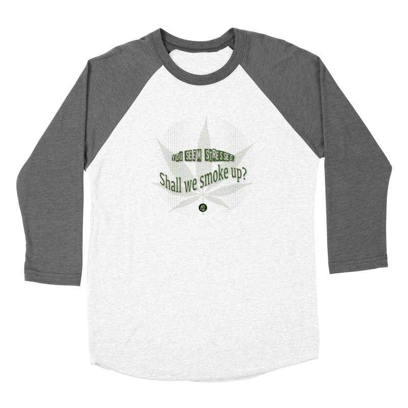 You seem stressed. Shall we smoke? Women's Baseball Triblend Longsleeve T-Shirt by The SeshHeadz's Artist Shop