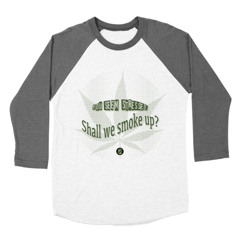 You seem stressed. Shall we smoke? Women's Baseball Triblend Longsleeve T-Shirt by The SeshHeadz's Artist Shop