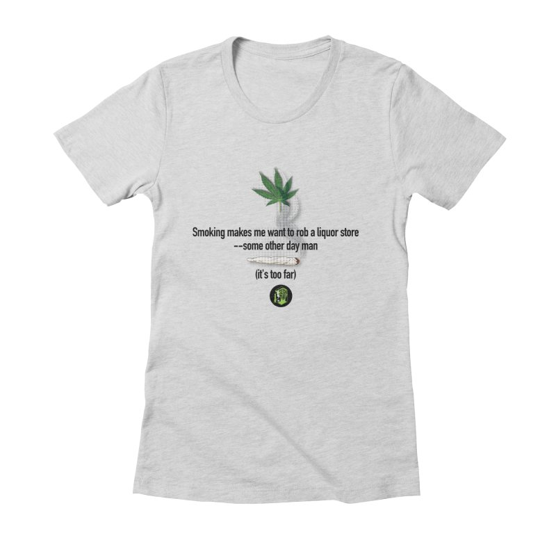 It's too far. (2) Women's Fitted T-Shirt by The SeshHeadz's Artist Shop