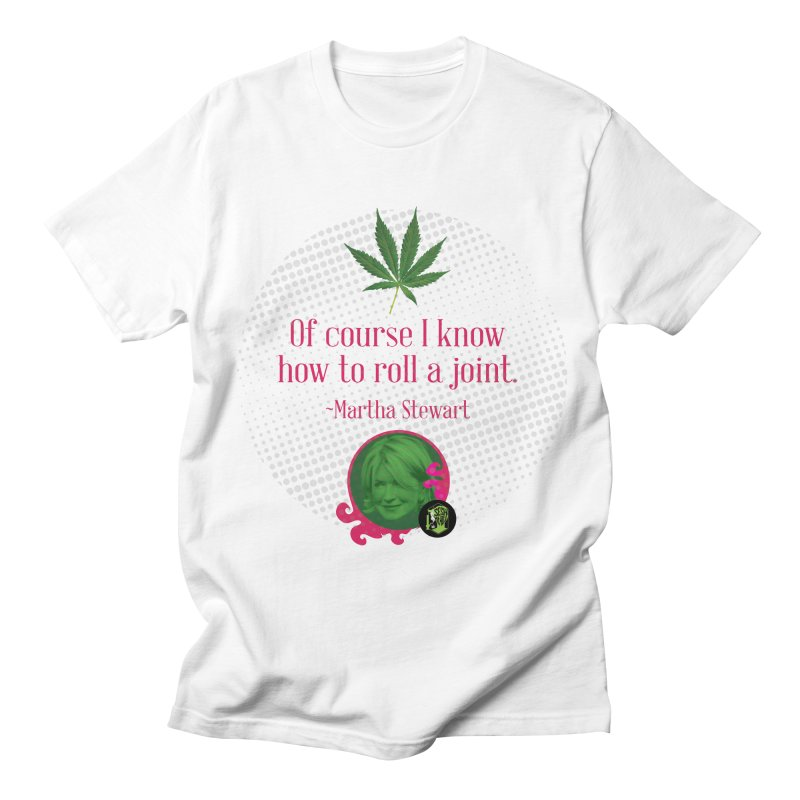 Roll a joint Martha Women's Regular Unisex T-Shirt by The SeshHeadz's Artist Shop