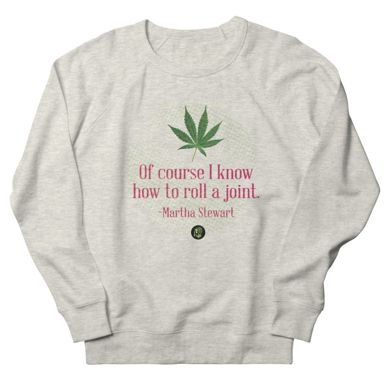 Roll a joint Marth (2) Women's French Terry Sweatshirt by The SeshHeadz's Artist Shop