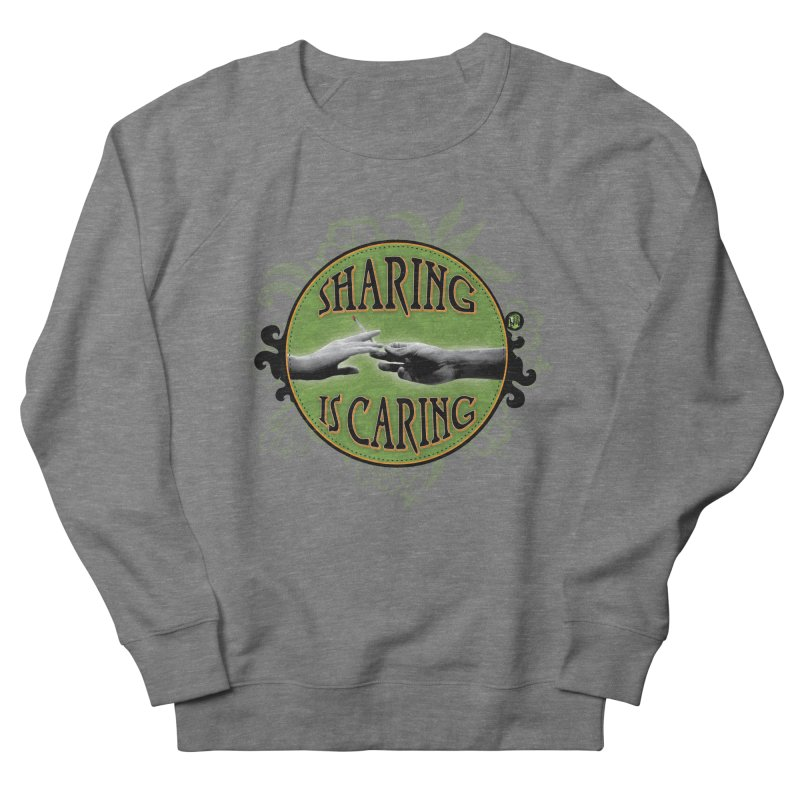 Sharing is Caring Women's French Terry Sweatshirt by The SeshHeadz's Artist Shop