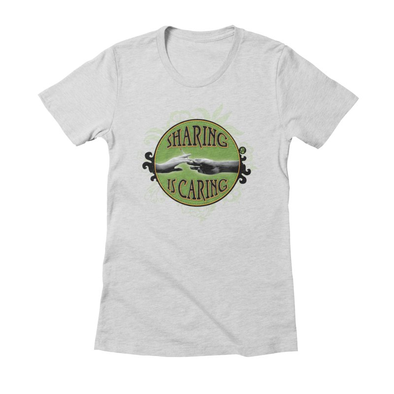 Sharing is Caring Women's T-Shirt by The SeshHeadz's Artist Shop