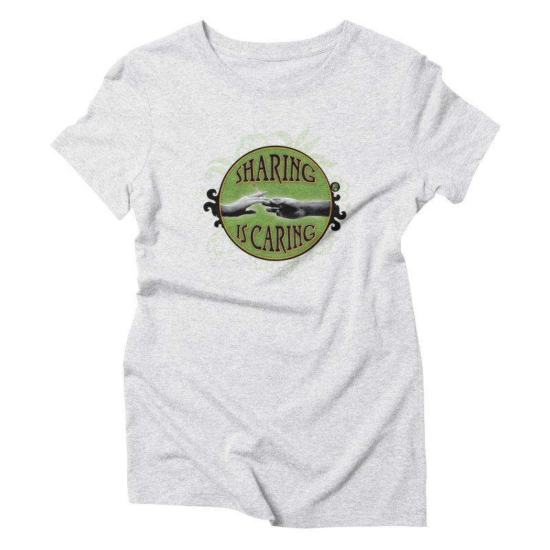 Sharing is Caring Women's Triblend T-Shirt by The SeshHeadz's Artist Shop