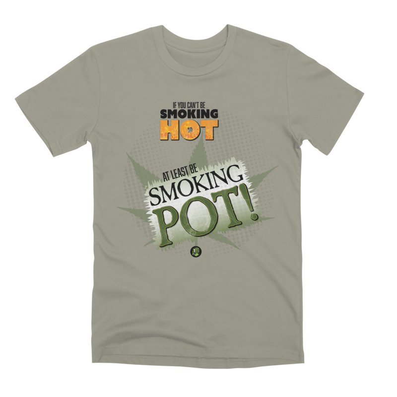 If you can't be smoking HOT, at least be SMOKING POT! Men's Premium T-Shirt by The SeshHeadz's Artist Shop