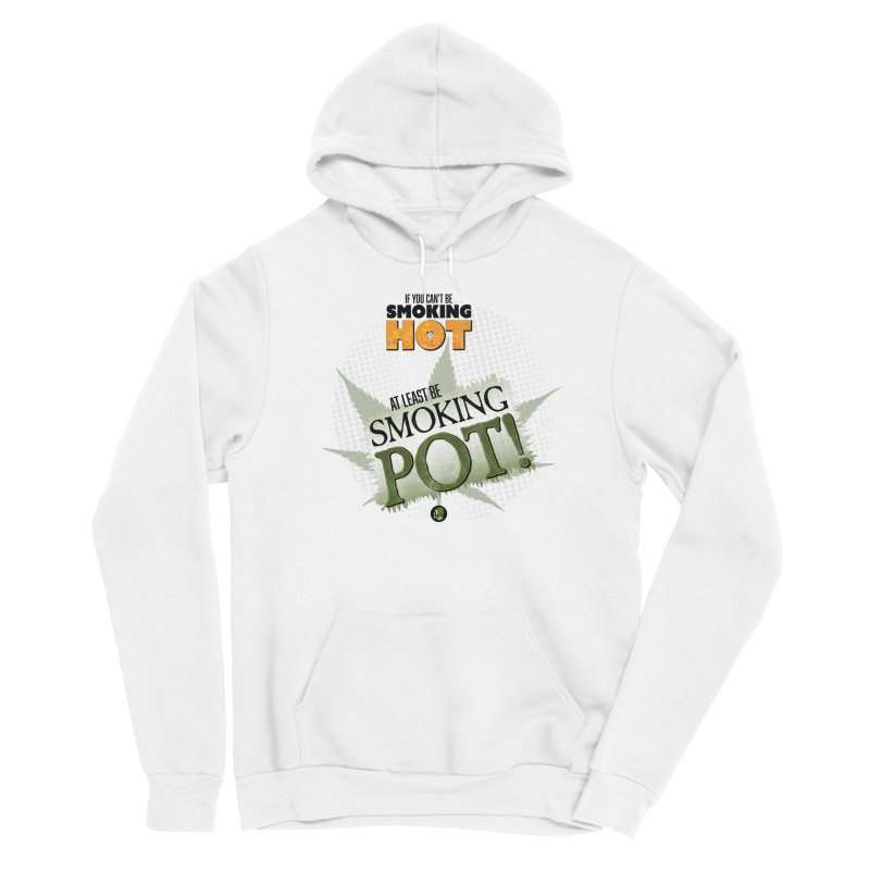 If you can't be smoking HOT, at least be SMOKING POT! Women's Sponge Fleece Pullover Hoody by The SeshHeadz's Artist Shop