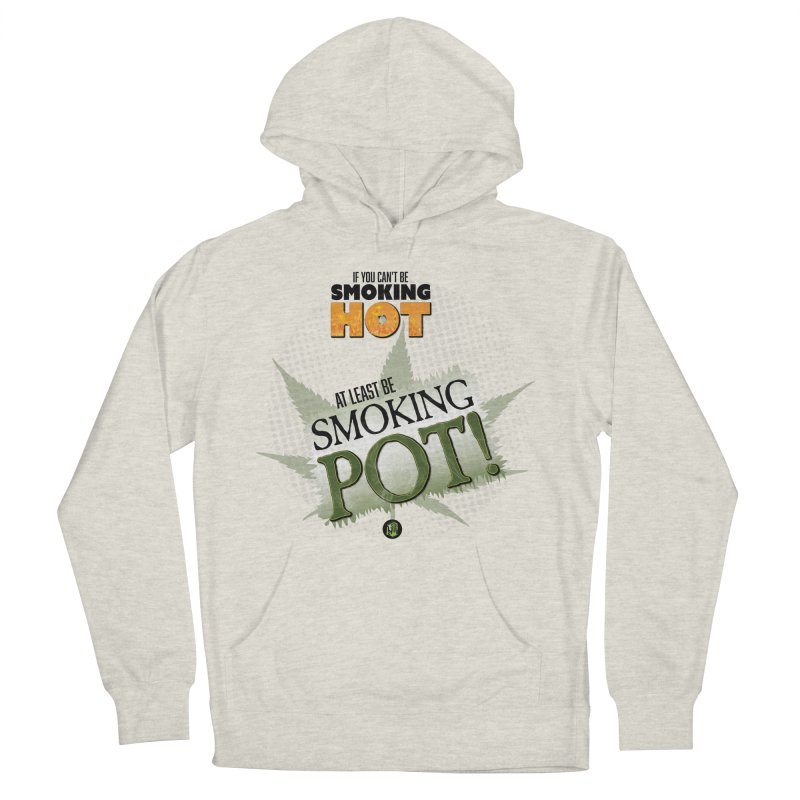 If you can't be smoking HOT, at least be SMOKING POT! Men's French Terry Pullover Hoody by The SeshHeadz's Artist Shop