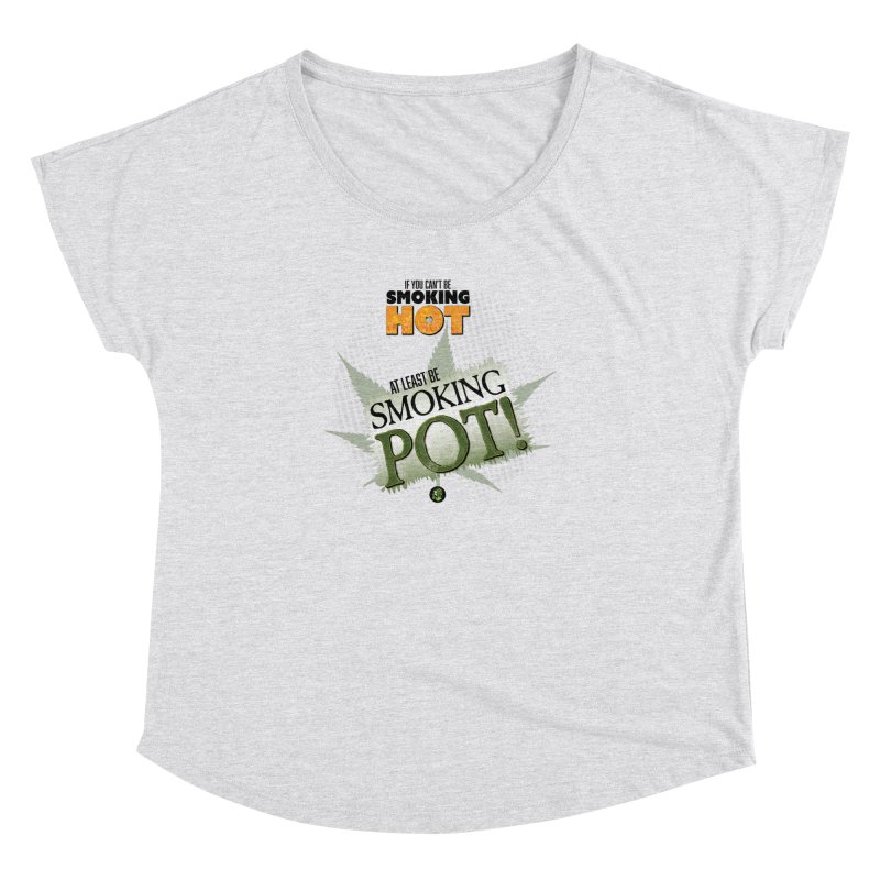 If you can't be smoking HOT, at least be SMOKING POT! Women's Dolman Scoop Neck by The SeshHeadz's Artist Shop