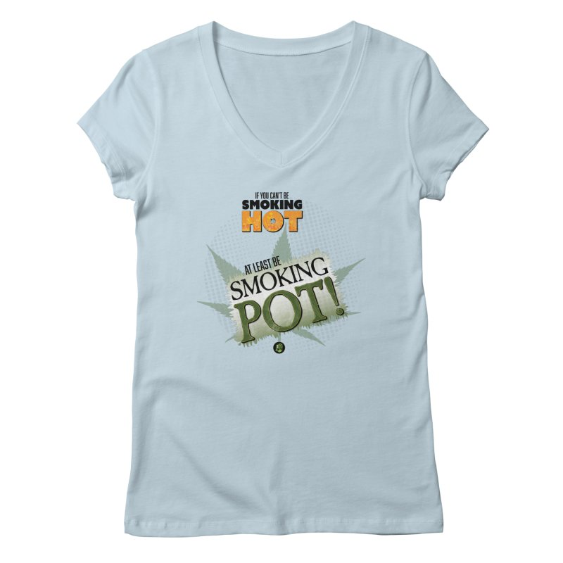 If you can't be smoking HOT, at least be SMOKING POT! Women's Regular V-Neck by The SeshHeadz's Artist Shop