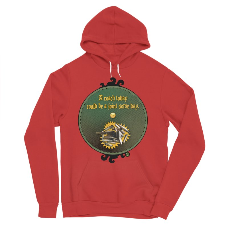 A roach today, could be a joint some day. Women's Sponge Fleece Pullover Hoody by The SeshHeadz's Artist Shop