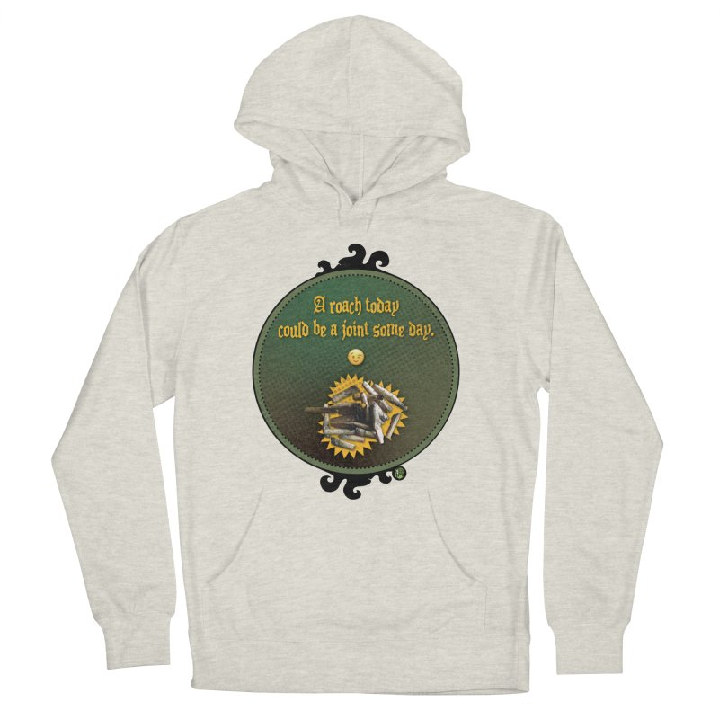 A roach today, could be a joint some day. Women's French Terry Pullover Hoody by The SeshHeadz's Artist Shop