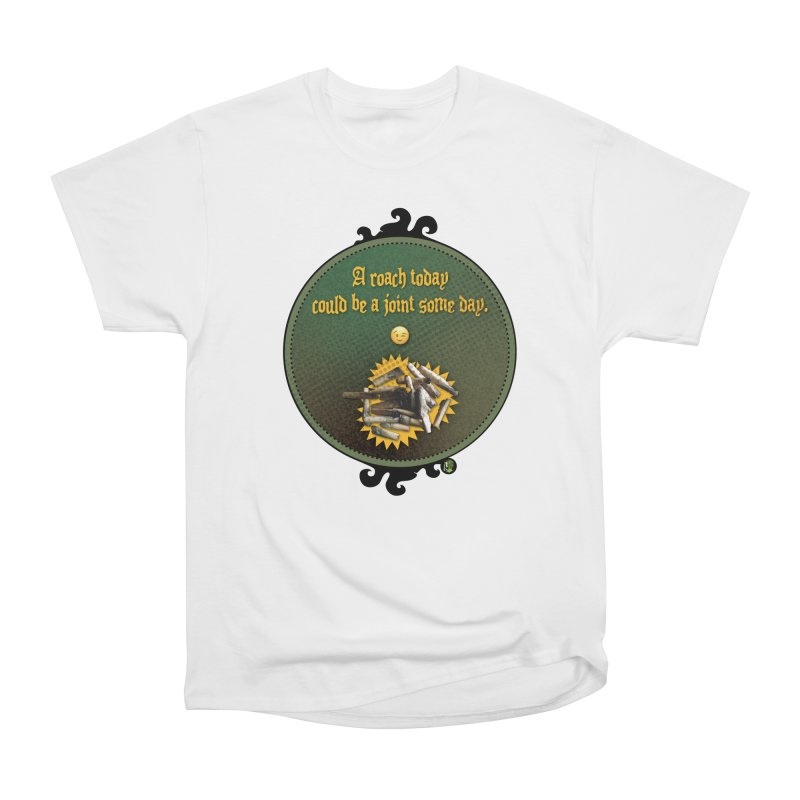 A roach today, could be a joint some day. Women's Heavyweight Unisex T-Shirt by The SeshHeadz's Artist Shop