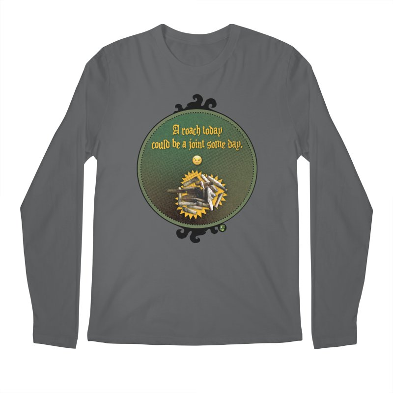 A roach today, could be a joint some day. Men's Regular Longsleeve T-Shirt by The SeshHeadz's Artist Shop
