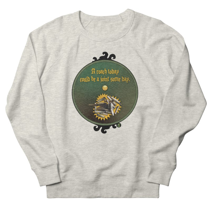 A roach today, could be a joint some day. Men's French Terry Sweatshirt by The SeshHeadz's Artist Shop