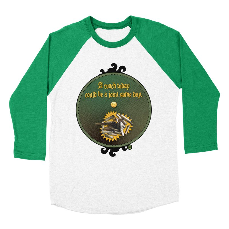 A roach today, could be a joint some day. Women's Baseball Triblend Longsleeve T-Shirt by The SeshHeadz's Artist Shop