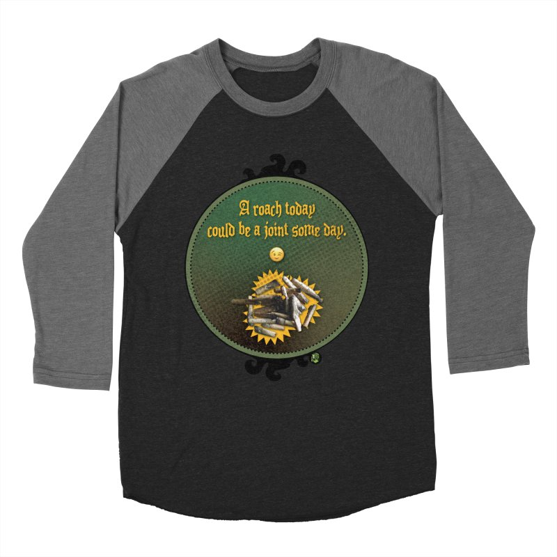 A roach today, could be a joint some day. Men's Baseball Triblend Longsleeve T-Shirt by The SeshHeadz's Artist Shop