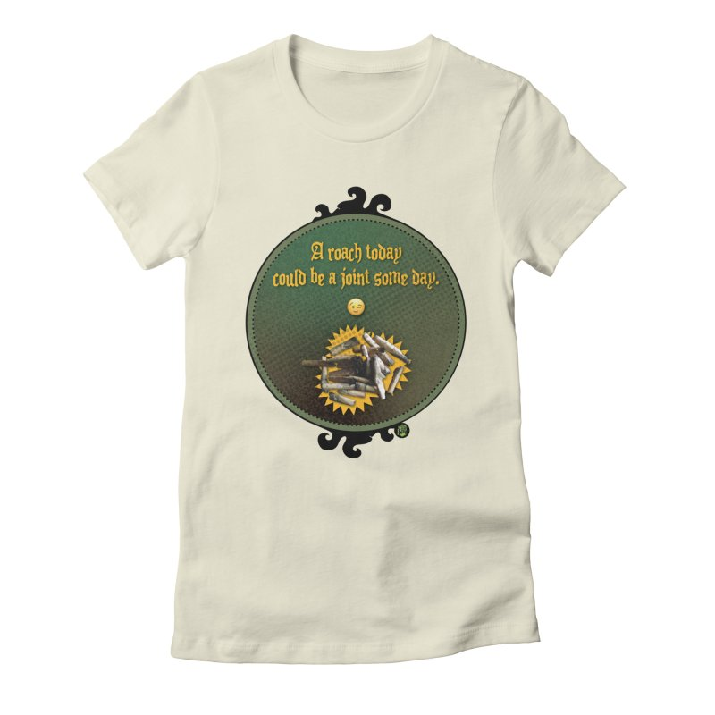 A roach today, could be a joint some day. Women's Fitted T-Shirt by The SeshHeadz's Artist Shop