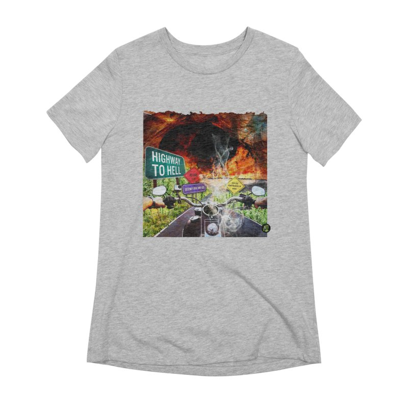 Highway to HELL Women's Extra Soft T-Shirt by The SeshHeadz's Artist Shop