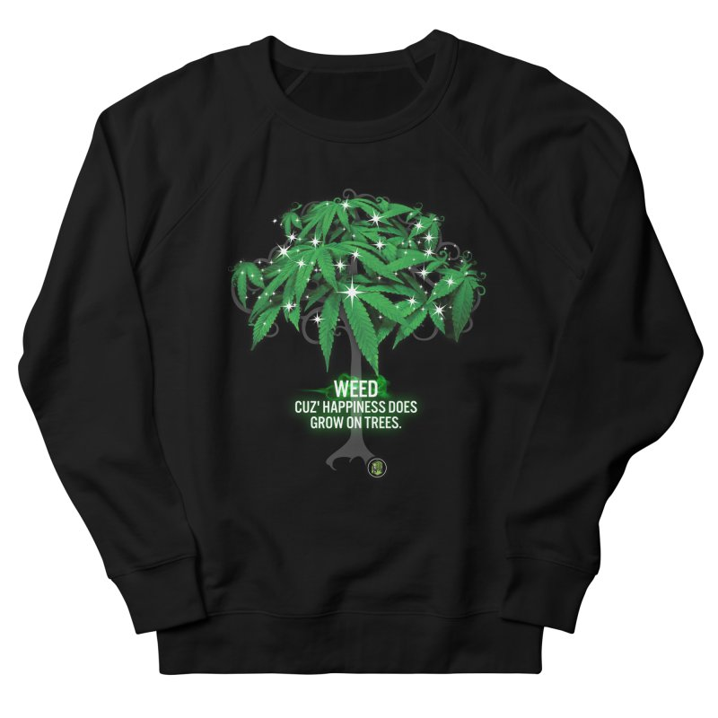 Cuz Happiness does grow on trees. Women's French Terry Sweatshirt by The SeshHeadz's Artist Shop