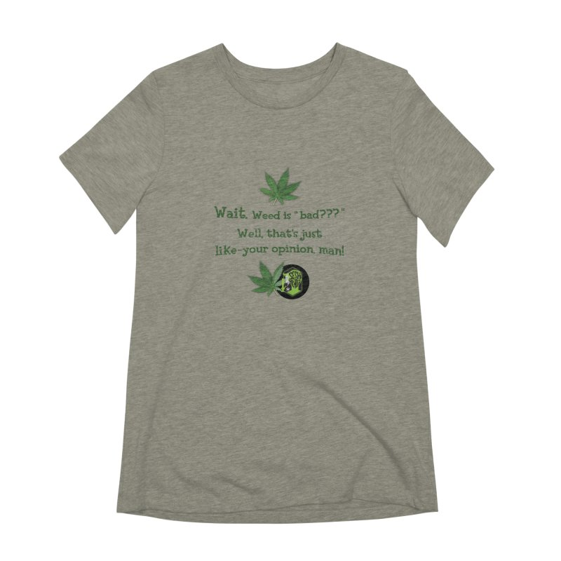 Wait. Weed is bad??? Women's Extra Soft T-Shirt by The SeshHeadz's Artist Shop