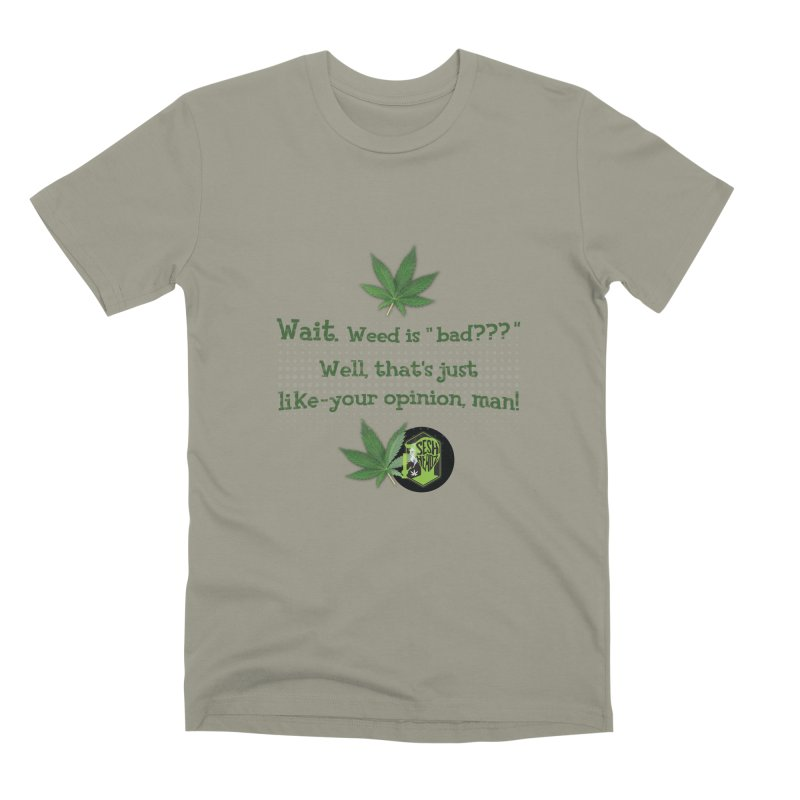 Wait. Weed is bad??? Men's Premium T-Shirt by The SeshHeadz's Artist Shop