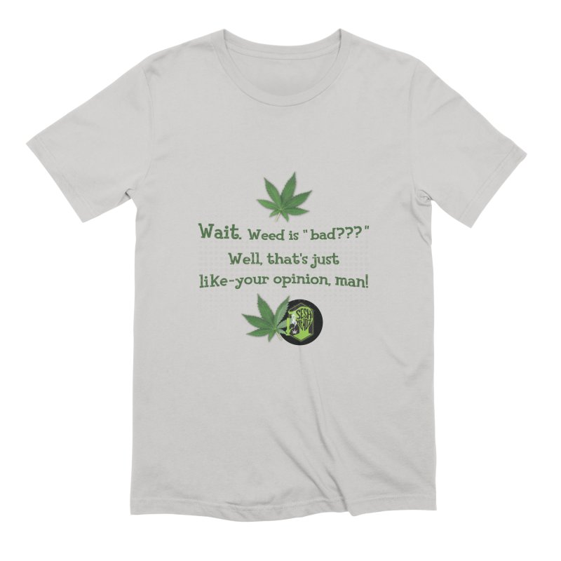 Wait. Weed is bad??? Men's Extra Soft T-Shirt by The SeshHeadz's Artist Shop