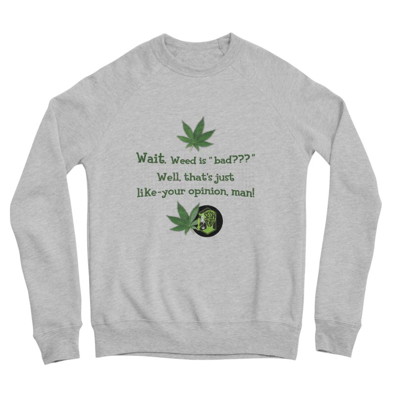 Wait. Weed is bad??? Men's Sponge Fleece Sweatshirt by The SeshHeadz's Artist Shop