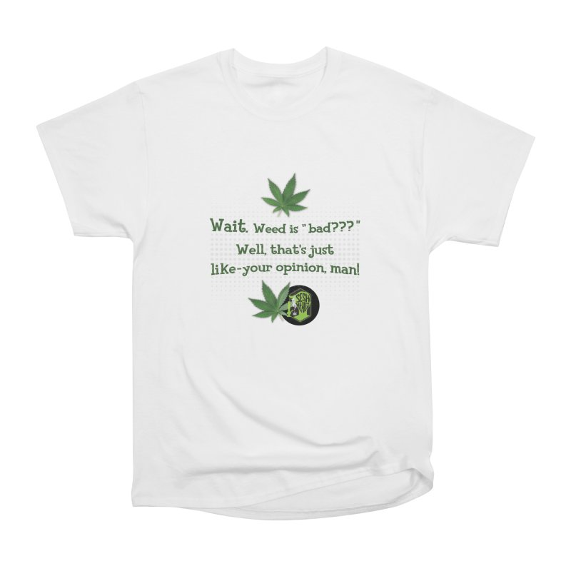 Wait. Weed is bad??? Women's Heavyweight Unisex T-Shirt by The SeshHeadz's Artist Shop