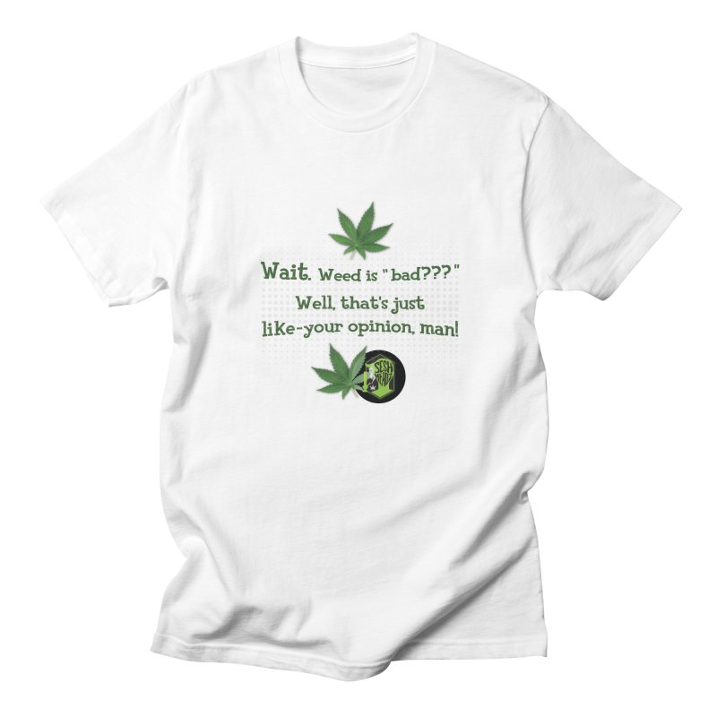 Wait. Weed is bad??? Women's Regular Unisex T-Shirt by The SeshHeadz's Artist Shop
