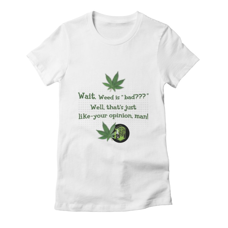 Wait. Weed is bad??? Women's Fitted T-Shirt by The SeshHeadz's Artist Shop