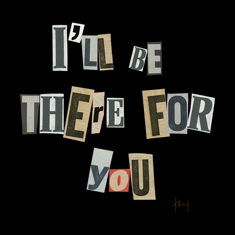 I'll Be There For You Men's T-Shirt by The Susan Holloway Artist Shop