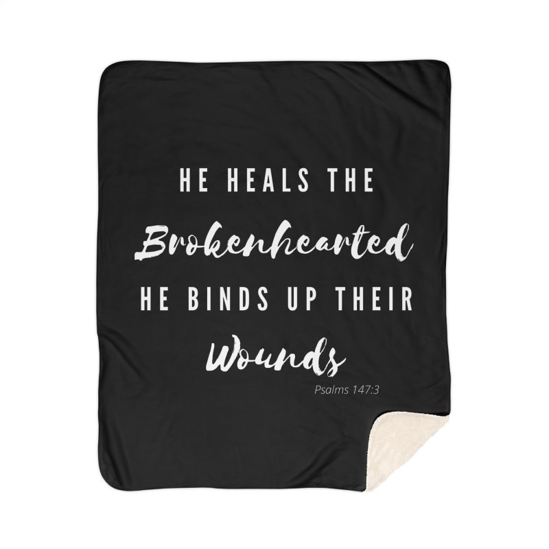 He Heals - Psalms 147:3 (White Letters) Home Blanket by Living Virtuous Boutique