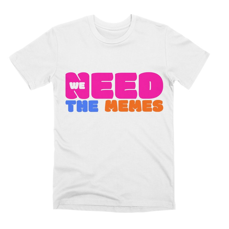 We Need The Memes Men's T-Shirt by TheWizardWardrobe's Artist Shop