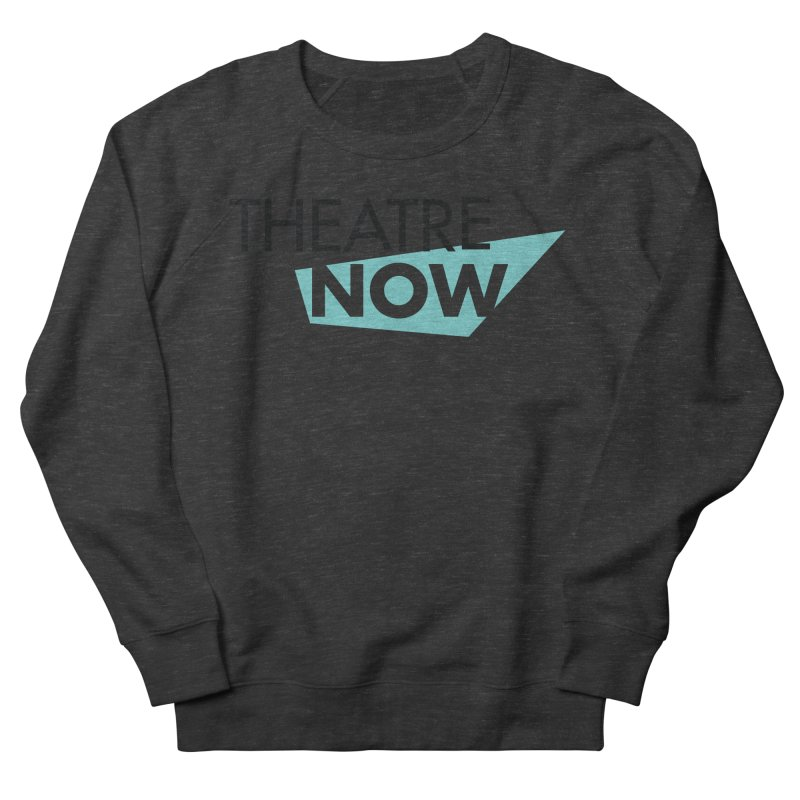 Theatre Now- Teal Women's French Terry Sweatshirt by TheatreNow's Artist Shop