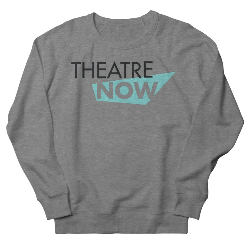 Theatre Now- Teal Men's French Terry Sweatshirt by TheatreNow's Artist Shop