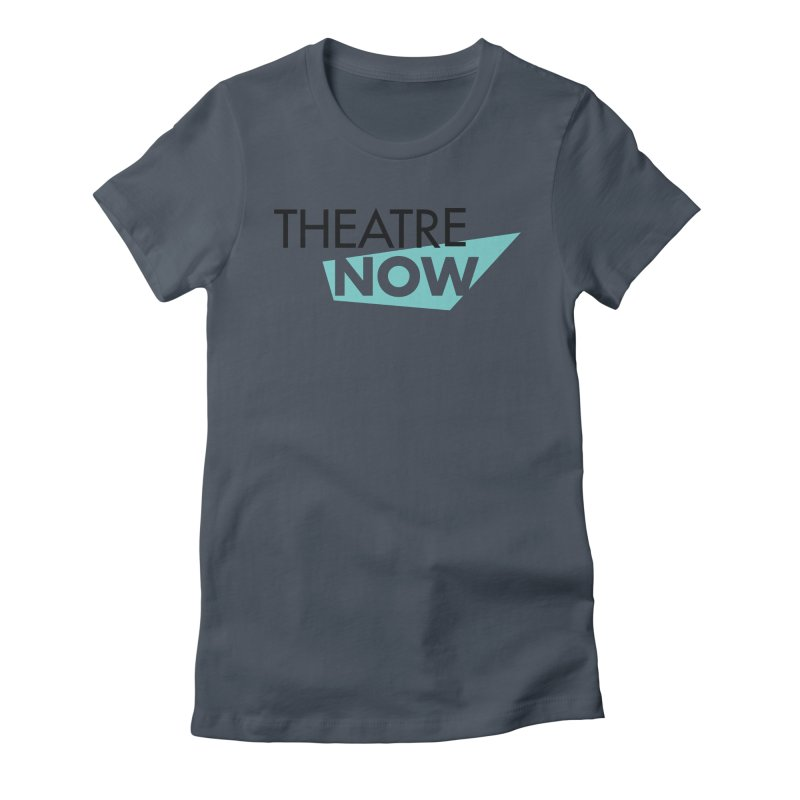 Theatre Now- Teal Women's Fitted T-Shirt by TheatreNow's Artist Shop
