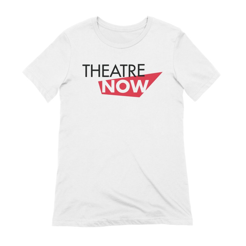 Theatre Now- Red Women's Extra Soft T-Shirt by TheatreNow's Artist Shop